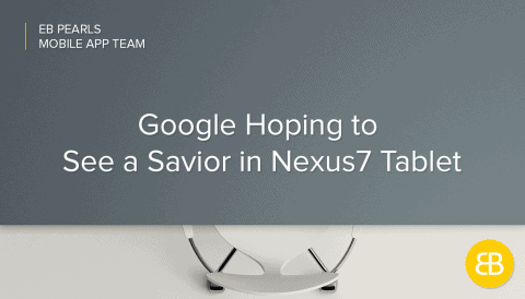 Google Hoping to See a Saviour in Nexus7 Tablet